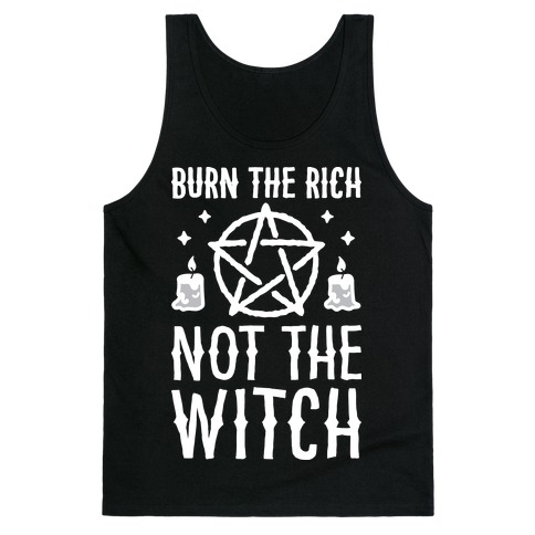 Burn The Rich Not The Witch Tank Top