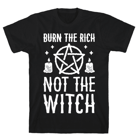 Burn The Rich Not The Witch Mens T-Shirt