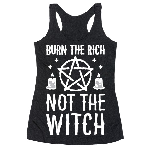 Burn The Rich Not The Witch Racerback Tank Top