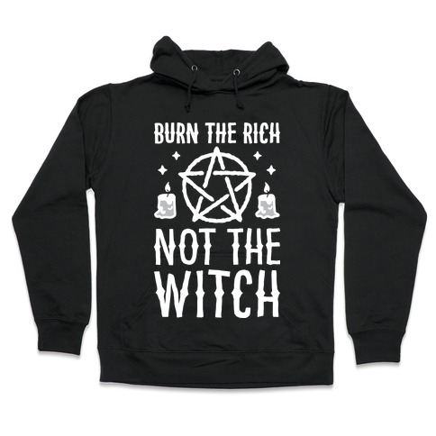 Burn The Rich Not The Witch Hooded Sweatshirt