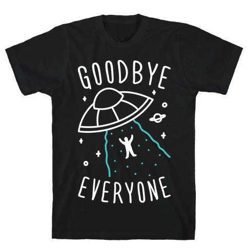 Goodbye Everyone Abduction (White) Mens T-Shirt