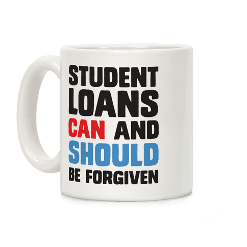 Student Loans CAN And SHOULD Be Forgiven Coffee Mug