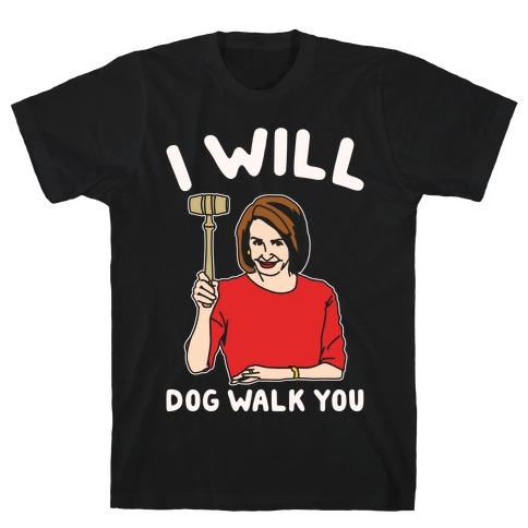 I Will Dog Walk You Nancy Pelosi Parody White Print T-Shirt