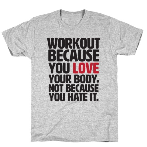 Workout Because You Love Your Body T-Shirt
