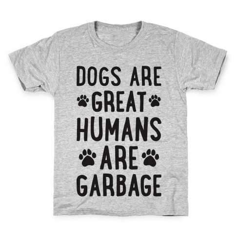 Dogs Are Great Humans Are Garbage Kids T-Shirt