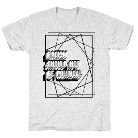 Racism Should Not Be Political T-Shirt
