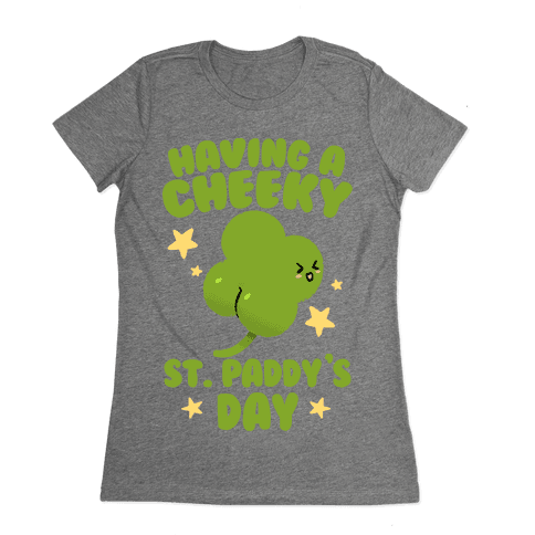 Having A Cheeky St. Paddy's Day Womens T-Shirt