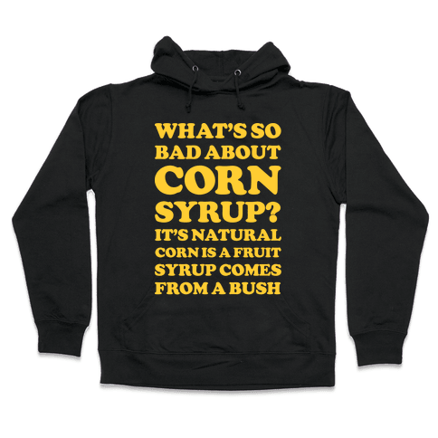 What's So Bad About Corn Syrup? Hooded Sweatshirt