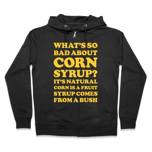 What's So Bad About Corn Syrup? Zip Hoodie