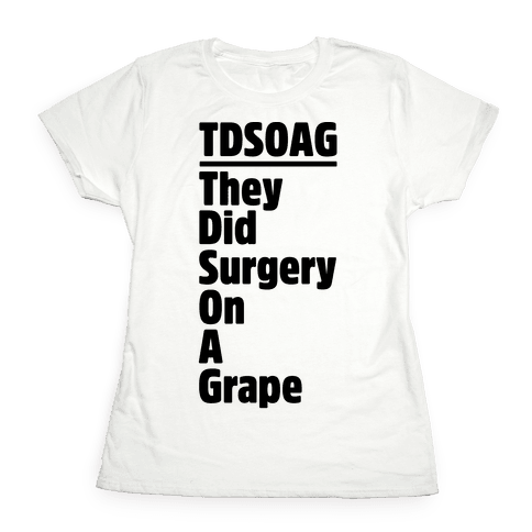 They Did Surgery On A Grape Acrostic Poem Parody Womens T-Shirt