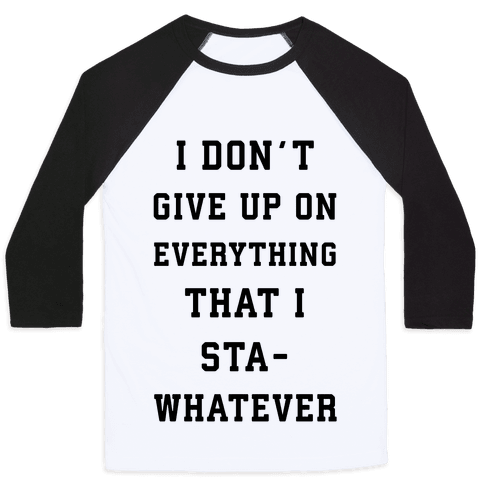 I Don't Give Up on Everything Baseball Tee
