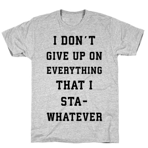 I Don't Give Up on Everything Mens T-Shirt