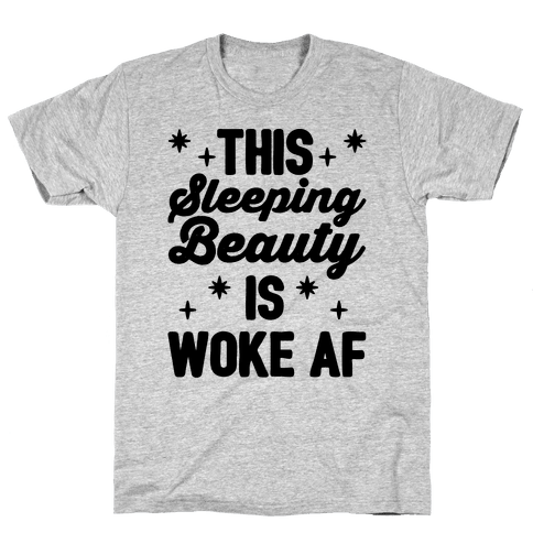 This Sleeping Beauty Is Woke Af Mens T-Shirt