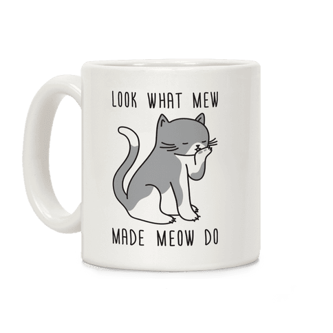 Look What Mew Made Meow Do Coffee Mug