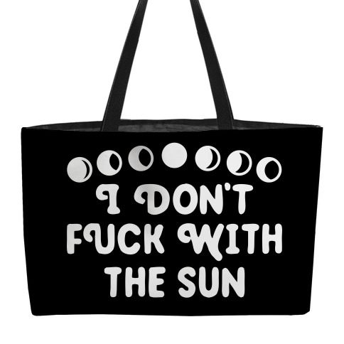 I Don't F*** With The Sun Weekender Tote