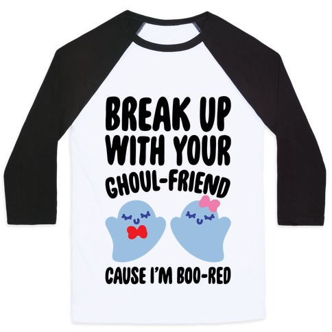 Break Up With Your Ghoul Friend Parody Baseball Tee