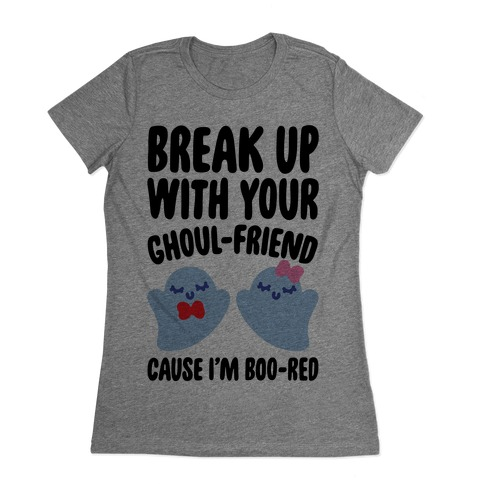 Break Up With Your Ghoul Friend Parody Womens T-Shirt
