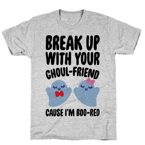 Break Up With Your Ghoul Friend Parody T-Shirt