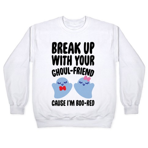 Break Up With Your Ghoul Friend Parody Pullover