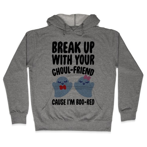 Break Up With Your Ghoul Friend Parody Hooded Sweatshirt