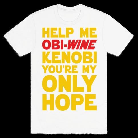 Help Me Obi-Wine Kenobi You're My Only Hope Mens T-Shirt