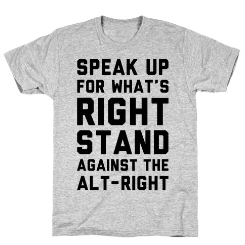 Speak Up For What's Right Stand Against The Alt-Right T-Shirt