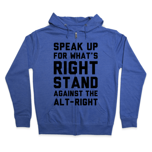 Speak Up For What's Right Stand Against The Alt-Right Zip Hoodie