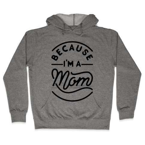 Because I'm a Mom Hooded Sweatshirt