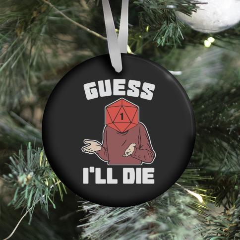 Guess I'll Die d20 Ornament