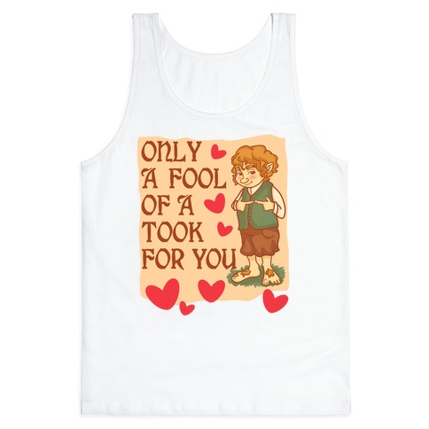 Only A Fool Of A Took For You Tank Top