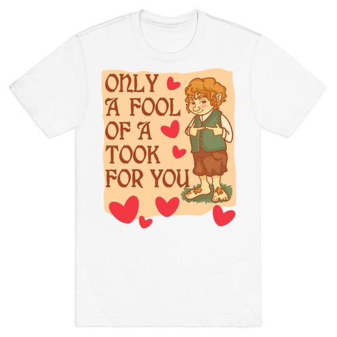 Only A Fool Of A Took For You Mens/Unisex T-Shirt