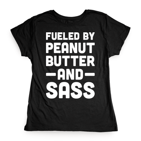 Fueled By Peanut Butter And Sass Womens T-Shirt
