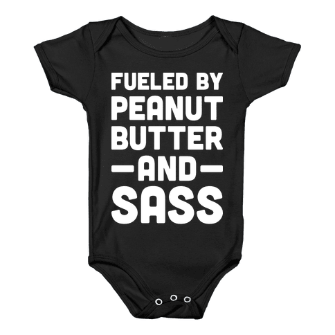 Fueled By Peanut Butter And Sass Baby Onesy
