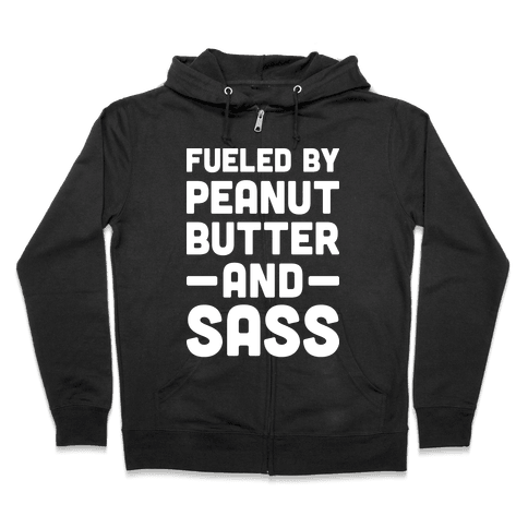 Fueled By Peanut Butter And Sass Zip Hoodie