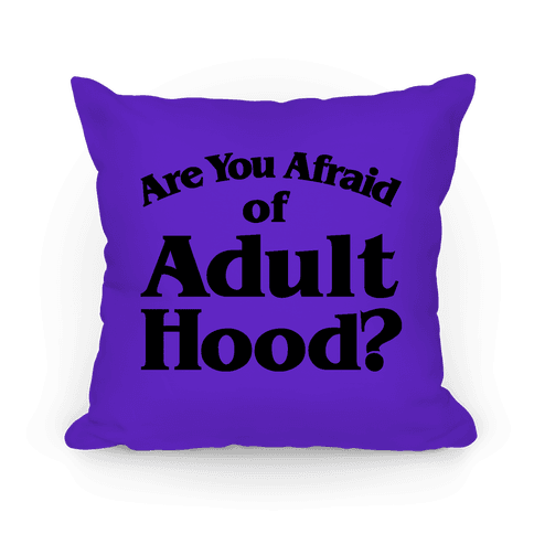 Are You Afraid Of Adulthood Parod Pillow
