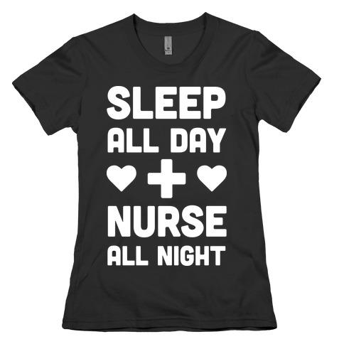 Sleep All Day Nurse All Night Womens T-Shirt