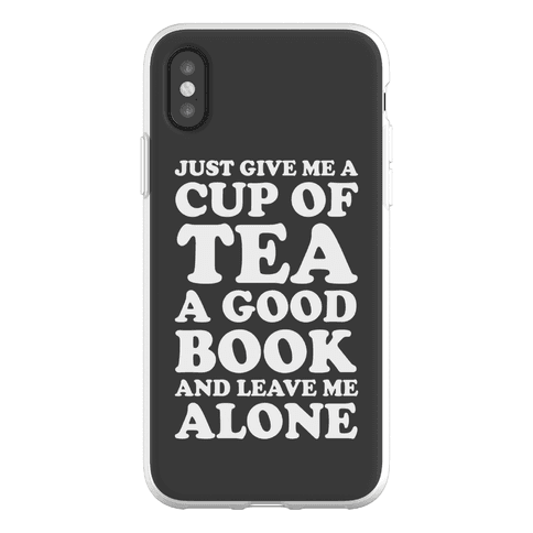 Just Give Me A Cup Of Tea A Good Book And Leave Me Alone Phone Flexi-Case