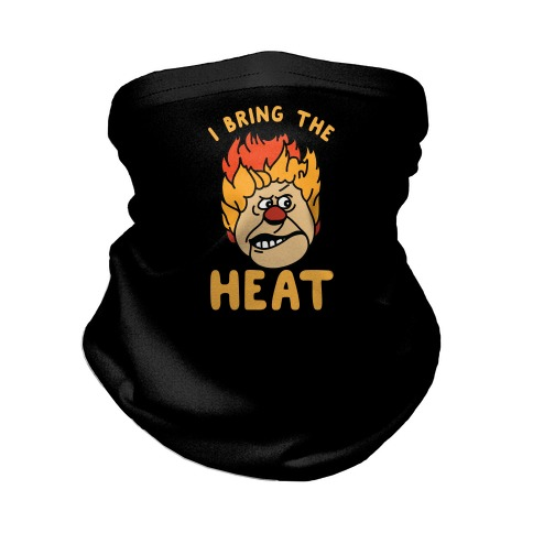 I Bring the Heat Heat Miser Neck Gaiter