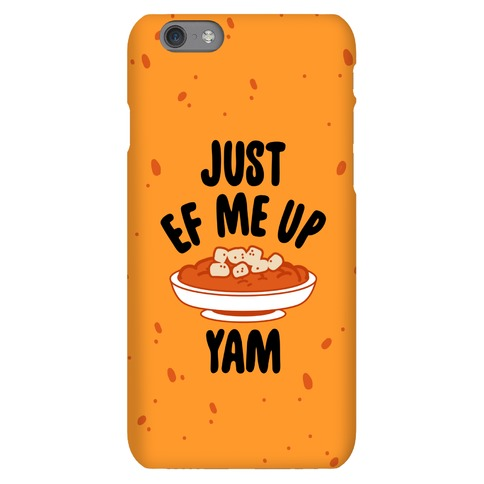 Just EF Me Up Yam Phone Case