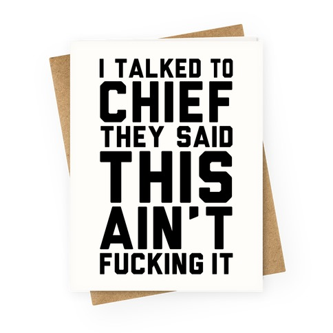 I Talked to Chief They Said This Ain't F***ing It Greeting Card