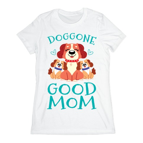 Doggon Good Mom Womens T-Shirt