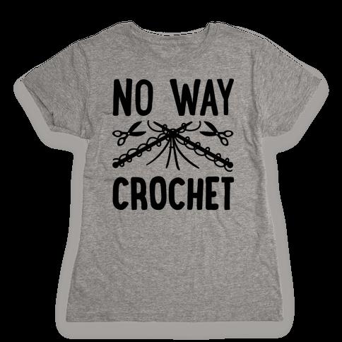 No Way Crochet Womens T-Shirt