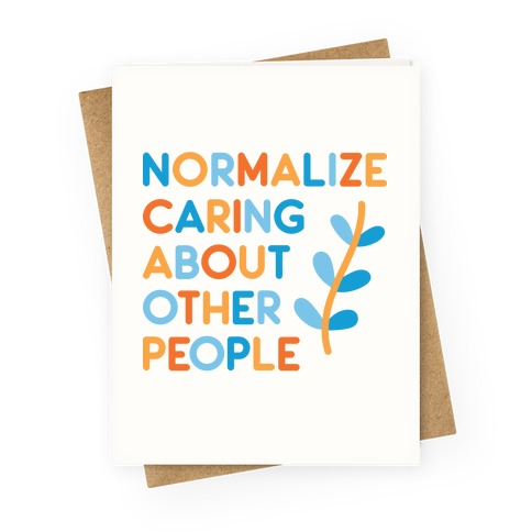 Normalize Caring About Other People Greeting Card