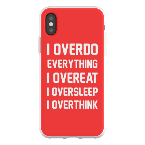 I Overdo Everything Phone Flexi-Case