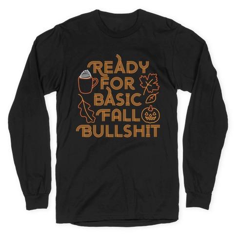 Ready For Basic Fall Bullshit Long Sleeve T-Shirt