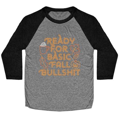 Ready For Basic Fall Bullshit Baseball Tee