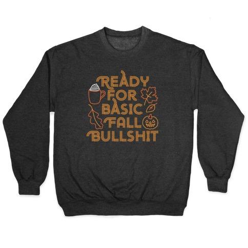 Ready For Basic Fall Bullshit Pullover