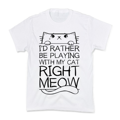 I'd Rather Be Playing With My Cat Right Now Kids T-Shirt