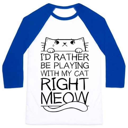 I'd Rather Be Playing With My Cat Right Now Baseball Tee