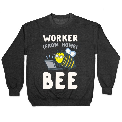 Worker (From Home) Bee Pullover